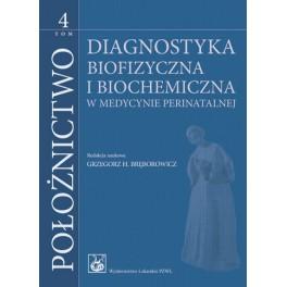 Położnictwo Tom 4 Diagnostyka biofizyczna i biochemiczna w medycynie prenatalnej