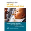 Jak żywić niemowlęta i małe dzieci. Praktyczny poradnik dla rodziców