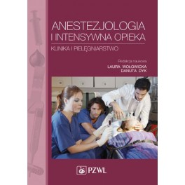 Anestezjologia i intensywna opieka Klinika i pielęgniarstwo - podręcznik dla studiów medycznych 2014