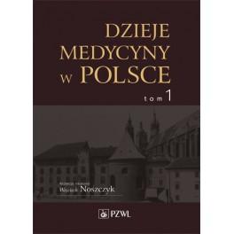 Dzieje medycyny w Polsce. Od czasów najdawniejszych do roku 1914. Tom 1