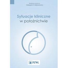 Sytuacje kliniczne w położnictwie Grzegorz Bręborowicz NOWOŚĆ