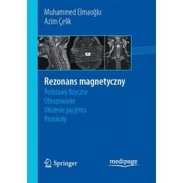 Rezonans magnetyczny: podstawy fizyczne, obrazowanie, ułożenie pacjenta, protokoły