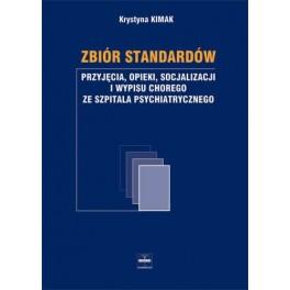 Zbiór standardów przyjęcia, opieki, socjalizacji i wypisu chorego ze szpitala psychiatrycznego